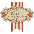 """Sweet Valentine Elements  - """"You Are My Everything"""" Tag"""