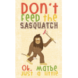 Outdoor Adventures - Word Art - Don't Feed The Sasquatch
