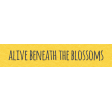 Where Flowers Bloom Labels - Alive Beneath The Blossoms