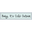 Winter Frost Word Art:Baby its Cold Outside