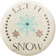 Sweater Weather - Fabric Button - Let It Snow