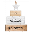 A child is Born wood sign