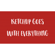 Food Day Collab BBQ label ketchup goes with everything