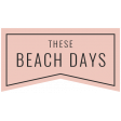 The Good Life - March 2019 - Beach Words and Tags - Tag These Beach Days