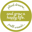 Homestead Words & Tags - Plant Dreams Pull Weeds