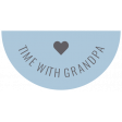 The Good Life - March 2020 Labels & Words - Label Time With Grandpa