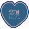 The Good Life - March 2020 Labels & Words - Sister Love