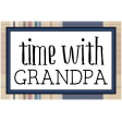 The Good Life - March 2020 Labels & Words - Time With Grandpa