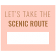 The Good Life: April 2020 Travel Labels & Words Kit - label let's take the scenic route
