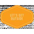 The Good Life - June 2020 Labels & Words - Label Let's Get Outside