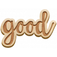 The Good Life - October 2020 Elements -  wood word good
