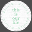 Good Life April 21_Word Circle-This is our life