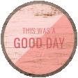 Good Life May 21_Circle-This Was A Good Day Wood