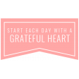 Good Life May 21_Banner-Start Each Day With A Grateful Heart
