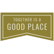 Good Life Feb 21_ Banner-Together Is A Good Place  UT
