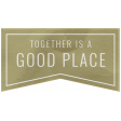 Good Life Feb 21_ Banner-Together Is A Good Place  Vellum