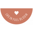 Good Life July 21_Half Circle Label-Life In Full Bloom