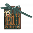 Shelter Pet Who Rescued Who? Turquoise Tag
