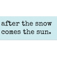 Sunshine and Snow After the snow comes the Sun Word Art
