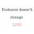 Love Knows Distance doesn't change Love Word Art