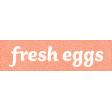 Veggie Table Elements - Fresh Eggs