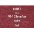 Sweaters  & Hot Cocoa Mini Hot chocolate Kind of Day Journal Card 4x6