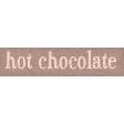 Sweaters & Hot Cocoa Hot Chocolate Word Art