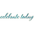 Today Celebrate Today Word Art
