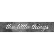 Cherish The Little Things Word Art