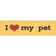 Furry Cuddles I Love My Pet Word Art Snippet