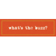 Heard The Buzz? What's The Buzz? Label