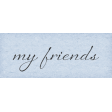 True Freind Mini Kit Element Word Art Snippet My Friends