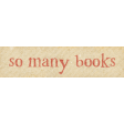 Going To The Bookstore Word Art so Many Books