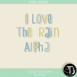 I Love The Rain (alphas)
