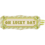 "Oh Lucky Day- ""Oh Lucky Day"" Tag"