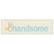 Oh Baby, Baby- So Handsome Label