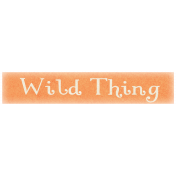 Oh Baby, Baby- Wild Thing Label