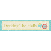 Christmas In July- CB- Wordart- Decking The Halls
