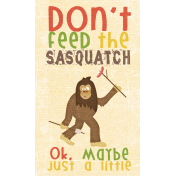 Outdoor Adventures- Word Art- Don't Feed The Sasquatch