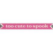 Spookalicious- Too Cute To Spook Wordart- Pink