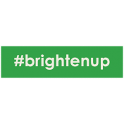 Brighten Up Label- #Brightenup