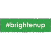 Brighten Up Label- #Brightenup
