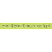 Where Flowers Bloom Labels- Flower Bloom So Does Hope
