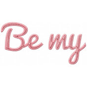 Be Mine- Be My- Word Art