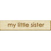 Brothers and Sisters- My Little Sister Wood Veneer