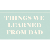 I Love You Man- Things We Learned From Dad- Label