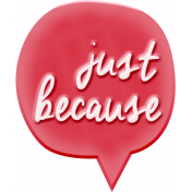"Heat Wave Elements- ""Just Because"" Speech Bubble"