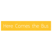 Here Comes the Bus Word Art