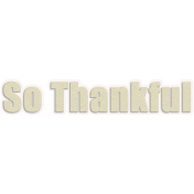 Thankful- So Thankful Cream Wordart
