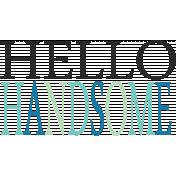 Hello- Hello Handsome Word Art